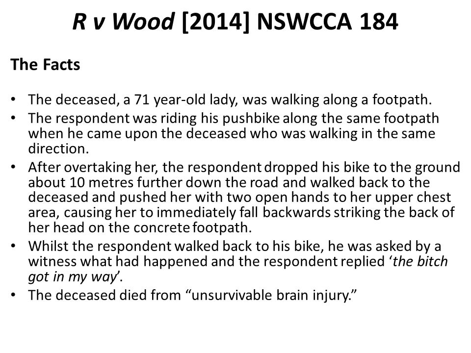R v Wood [2014] NSWCCA 184 The Facts The deceased, a 71 year-old lady, was walking along a footpath.