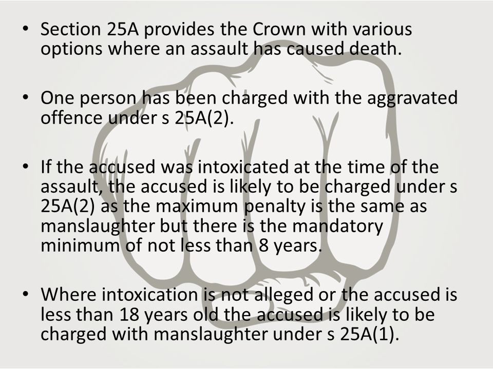 Section 25A provides the Crown with various options where an assault has caused death.