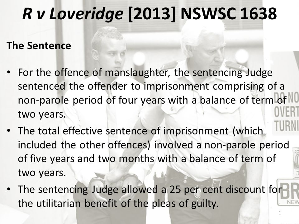 The Sentence For the offence of manslaughter, the sentencing Judge sentenced the offender to imprisonment comprising of a non-parole period of four years with a balance of term of two years.