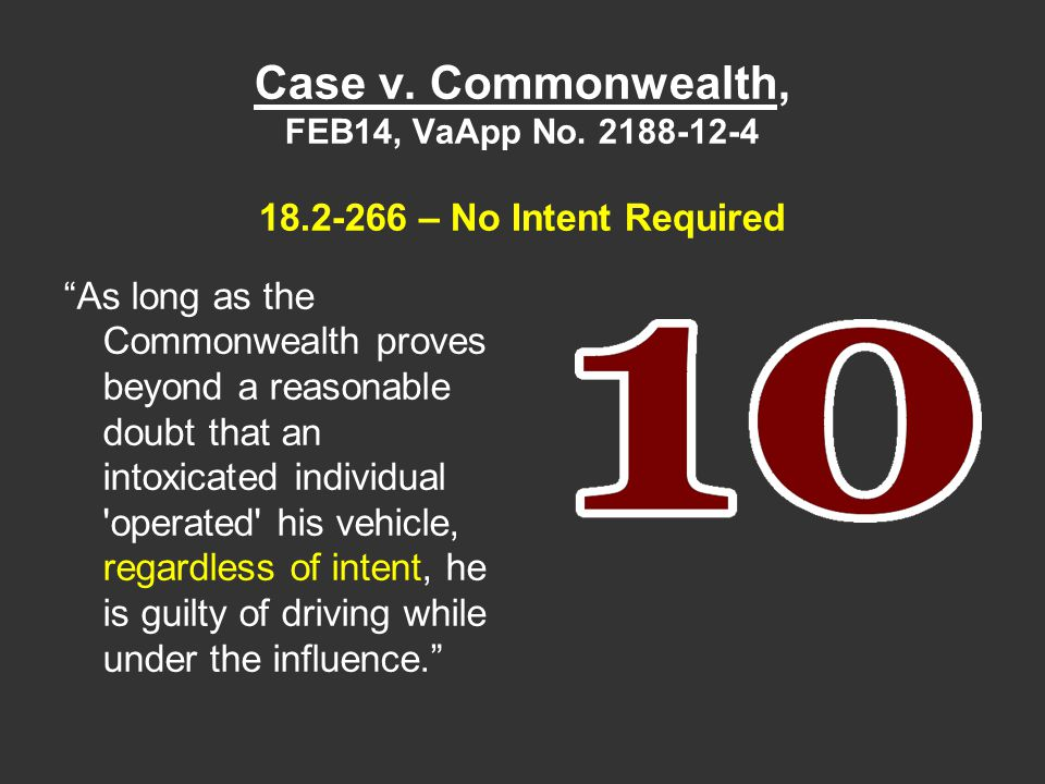 """Case v. Commonwealth, FEB14, VaApp No. 2188-12-4 18.2-266 – No Intent Required """"As long as the Commonwealth proves beyond a reasonable doubt that an i"""
