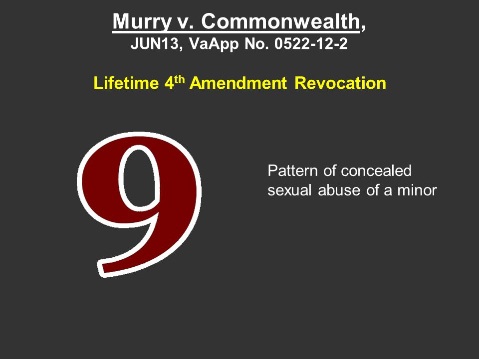 Murry v. Commonwealth, JUN13, VaApp No. 0522-12-2 Lifetime 4 th Amendment Revocation Pattern of concealed sexual abuse of a minor