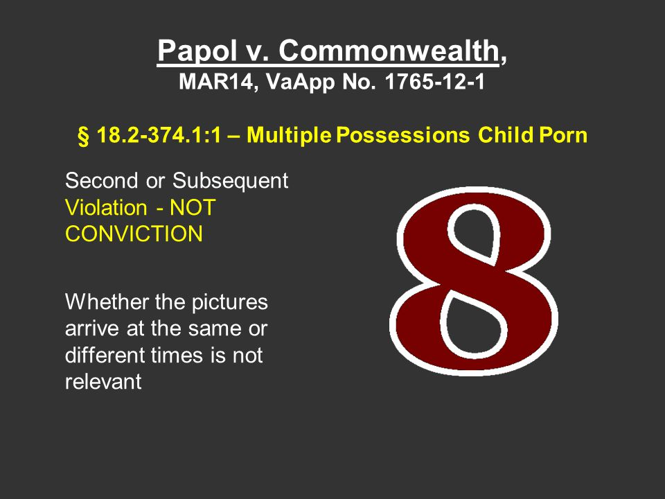 Papol v. Commonwealth, MAR14, VaApp No. 1765-12-1 § 18.2-374.1:1 – Multiple Possessions Child Porn Second or Subsequent Violation - NOT CONVICTION Whe