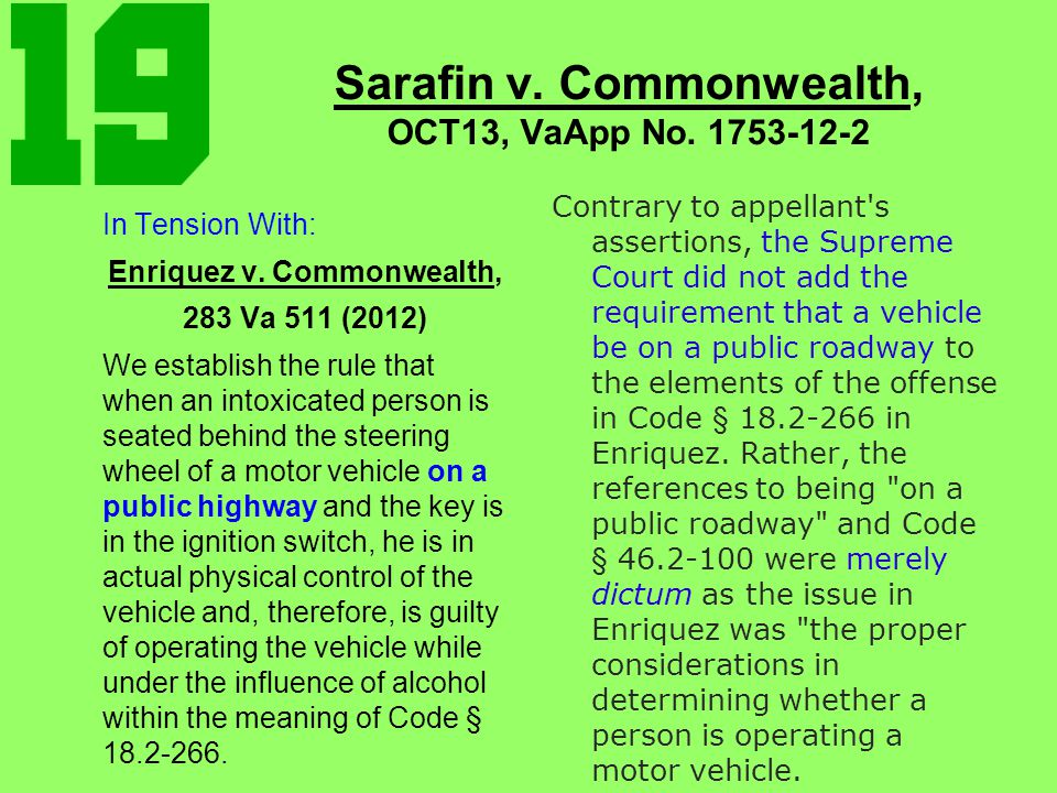 Sarafin v. Commonwealth, OCT13, VaApp No. 1753-12-2 Contrary to appellant's assertions, the Supreme Court did not add the requirement that a vehicle b