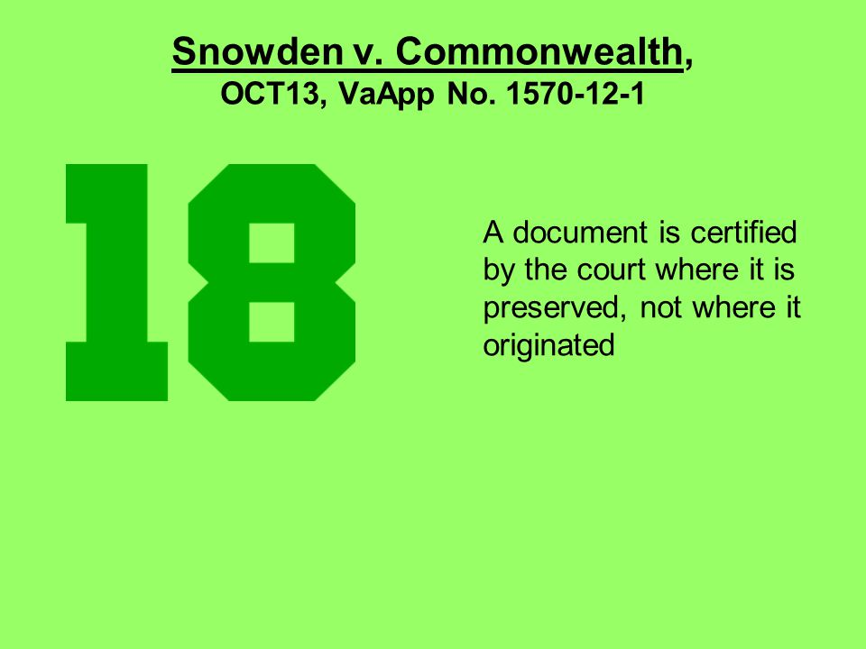 Snowden v. Commonwealth, OCT13, VaApp No. 1570-12-1 A document is certified by the court where it is preserved, not where it originated