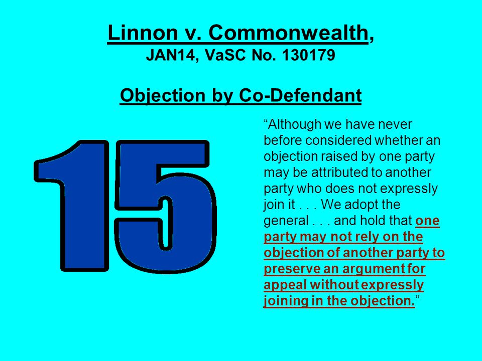 """Linnon v. Commonwealth, JAN14, VaSC No. 130179 Objection by Co-Defendant """"Although we have never before considered whether an objection raised by one"""