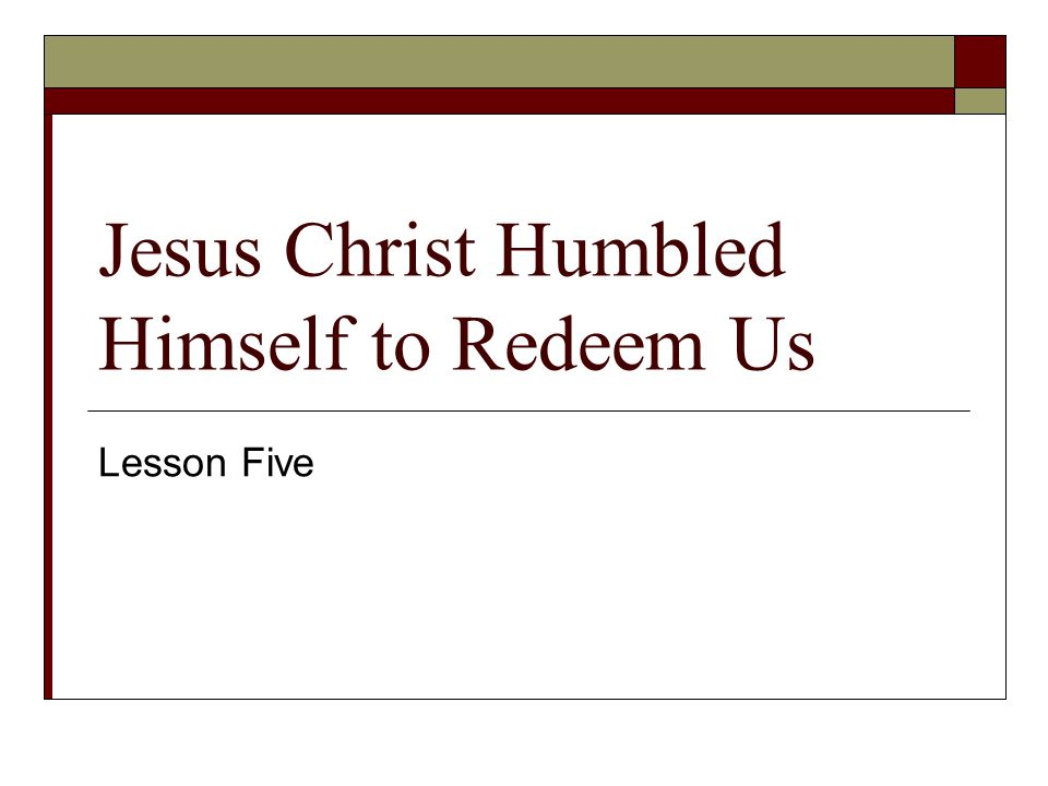 Jesus Christ Humbled Himself to Redeem Us Lesson Five