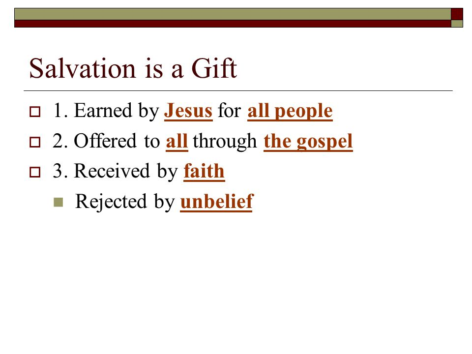 Salvation is a Gift  1. Earned by Jesus for all people  2.