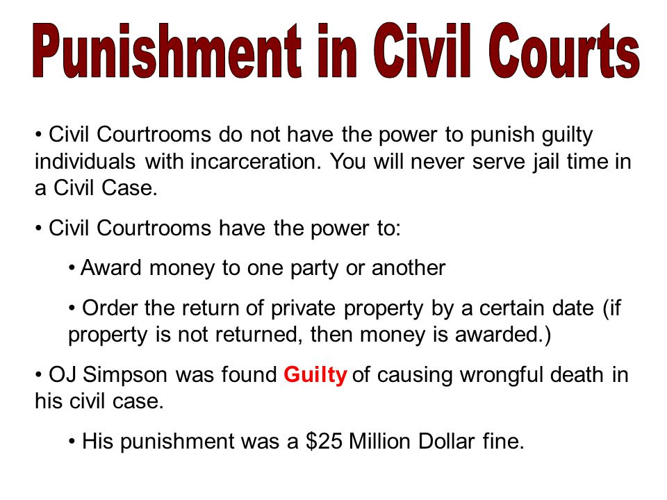 Civil Courtrooms do not have the power to punish guilty individuals with incarceration.