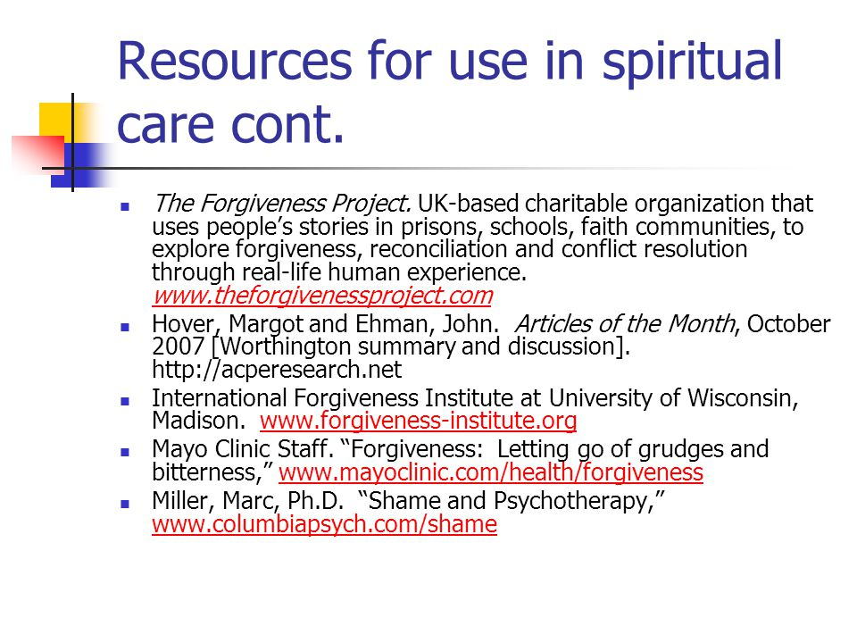Resources for use in spiritual care cont. The Forgiveness Project.