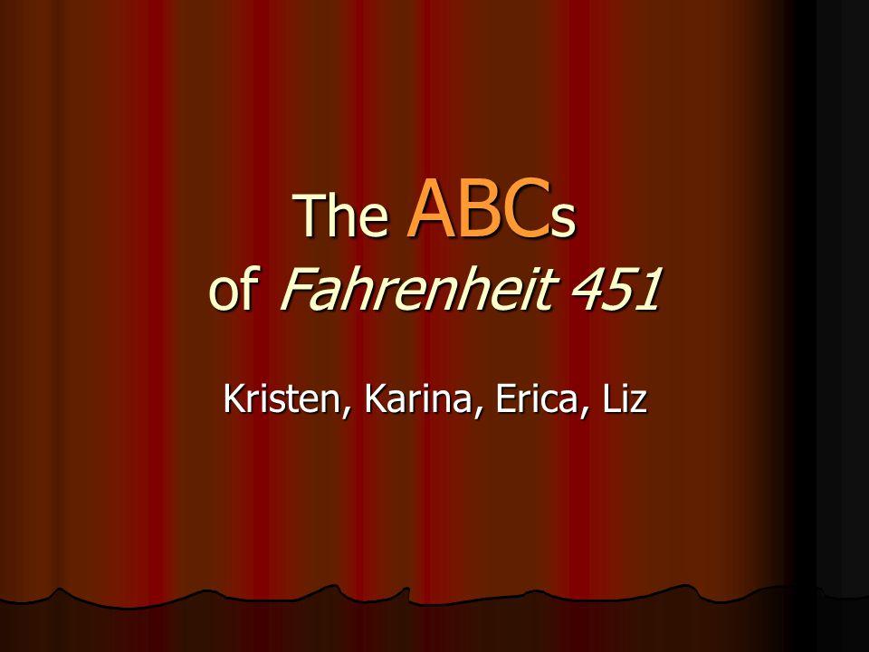The ABC s of Fahrenheit 451 Kristen, Karina, Erica, Liz