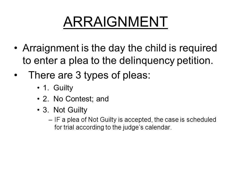 ARRAIGNMENT Arraignment is the day the child is required to enter a plea to the delinquency petition.