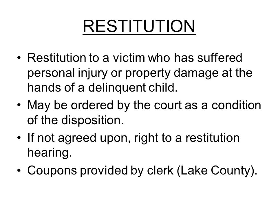 RESTITUTION Restitution to a victim who has suffered personal injury or property damage at the hands of a delinquent child.