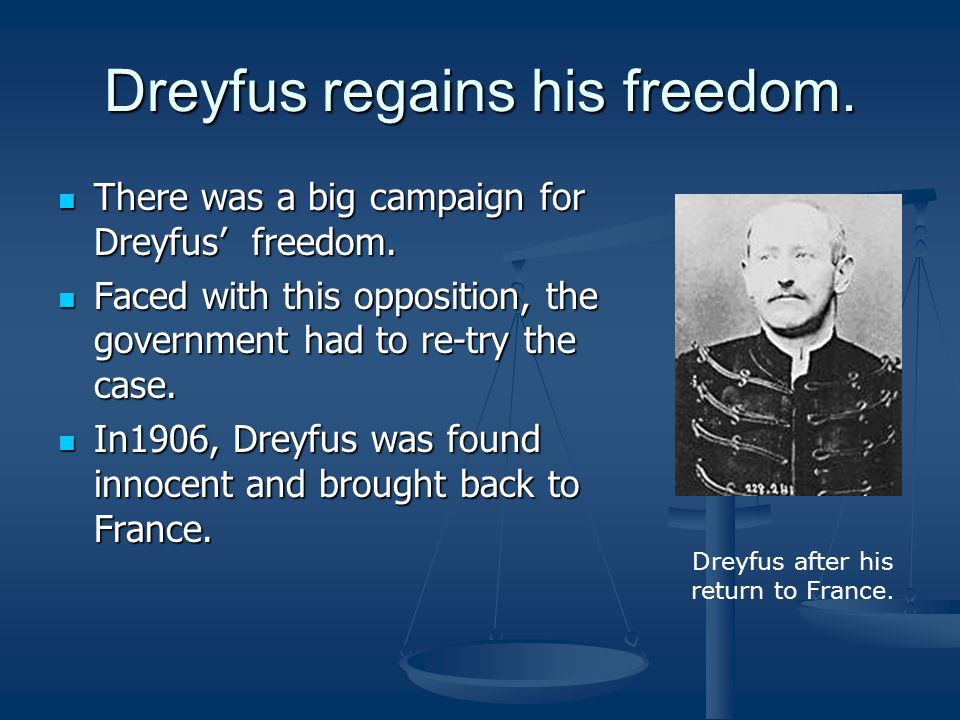 Dreyfus regains his freedom. There was a big campaign for Dreyfus' freedom.