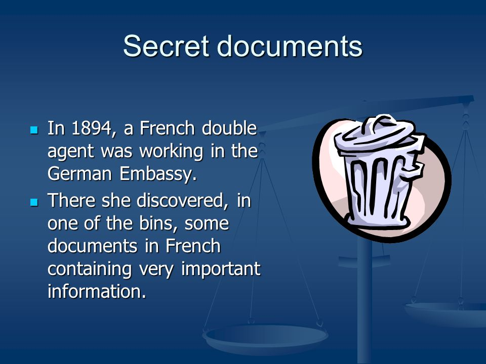 Secret documents In 1894, a French double agent was working in the German Embassy.
