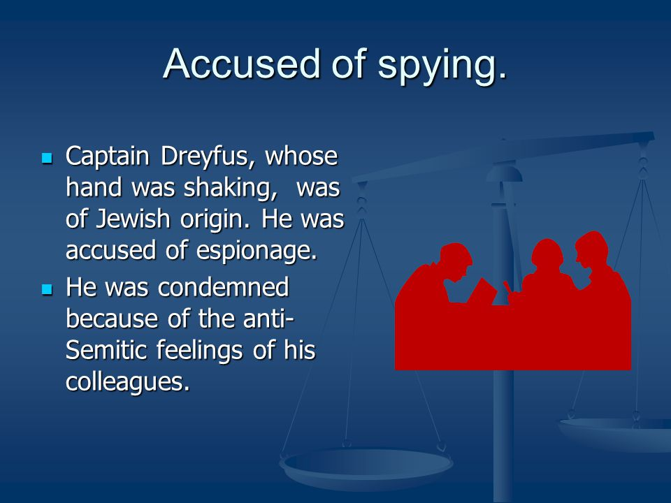 Accused of spying. Captain Dreyfus, whose hand was shaking, was of Jewish origin.