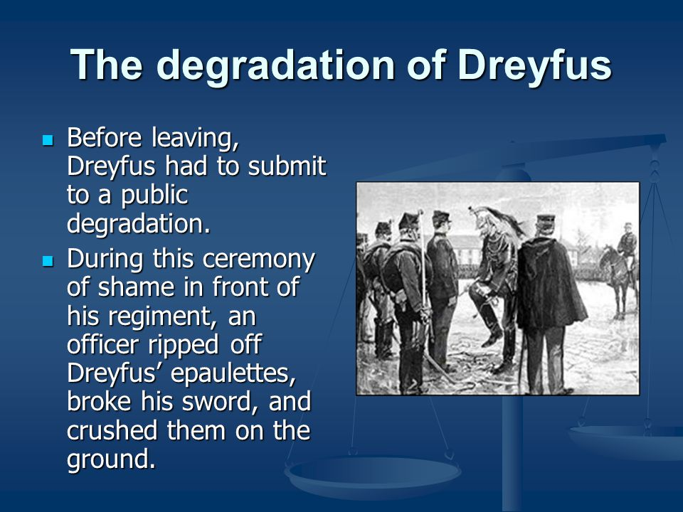 The degradation of Dreyfus Before leaving, Dreyfus had to submit to a public degradation.