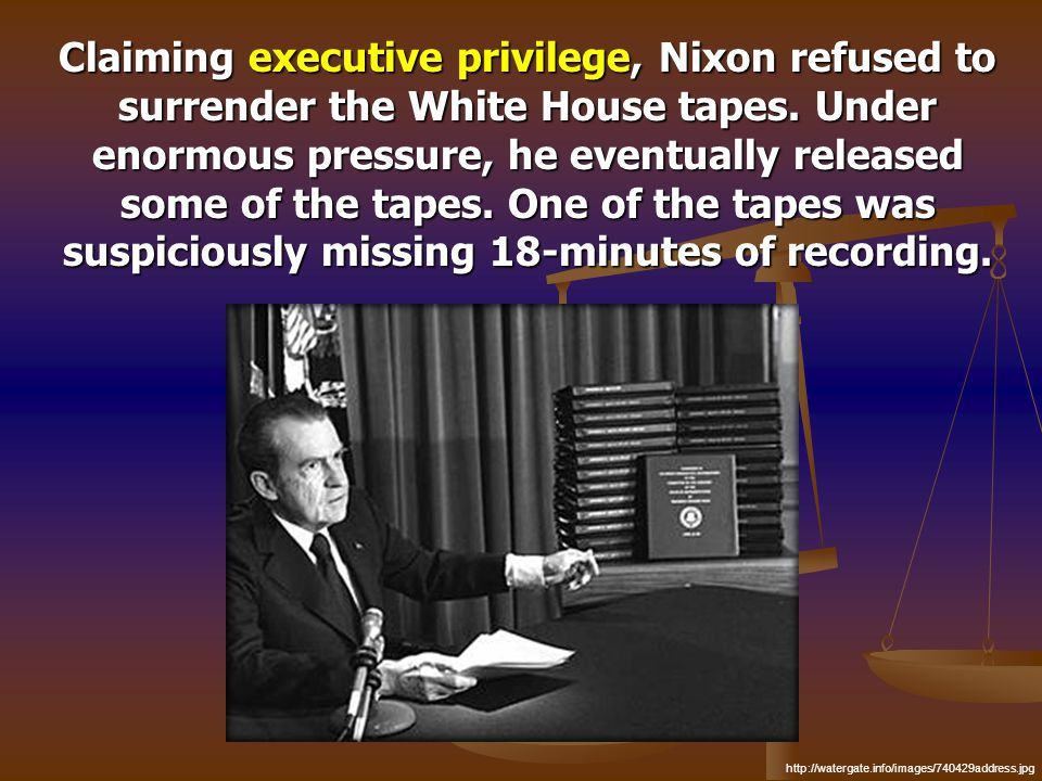 Claiming executive privilege, Nixon refused to surrender the White House tapes. Under enormous pressure, he eventually released some of the tapes. One