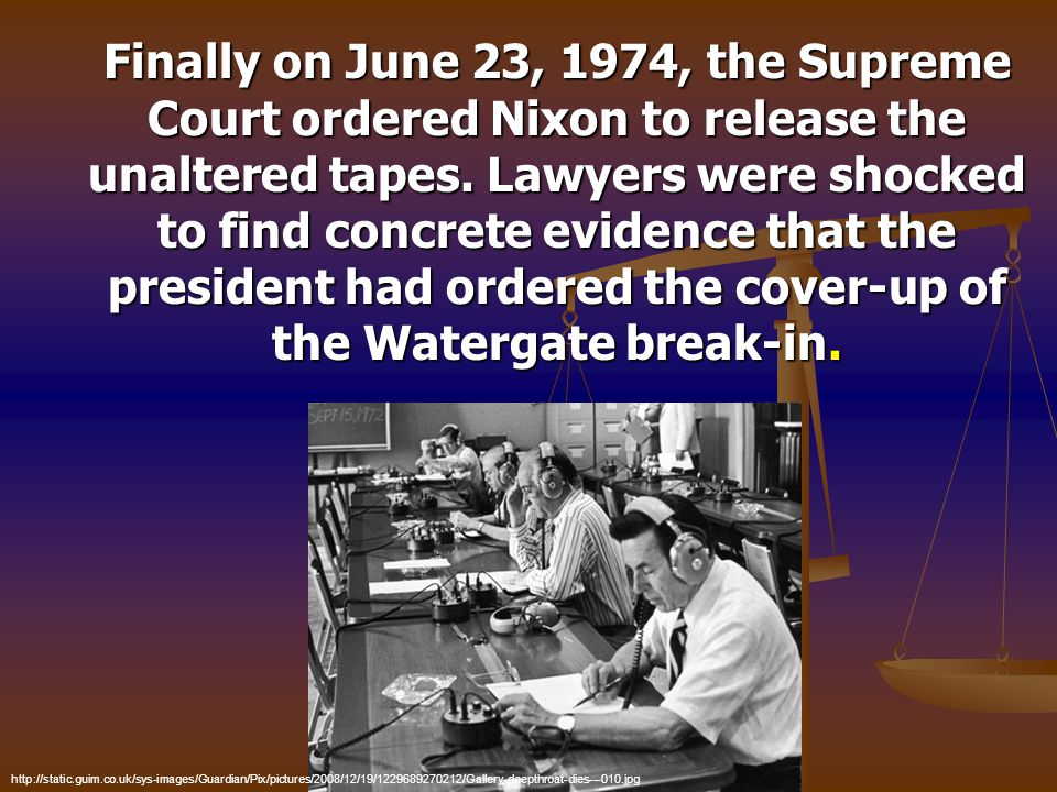 Finally on June 23, 1974, the Supreme Court ordered Nixon to release the unaltered tapes. Lawyers were shocked to find concrete evidence that the pres