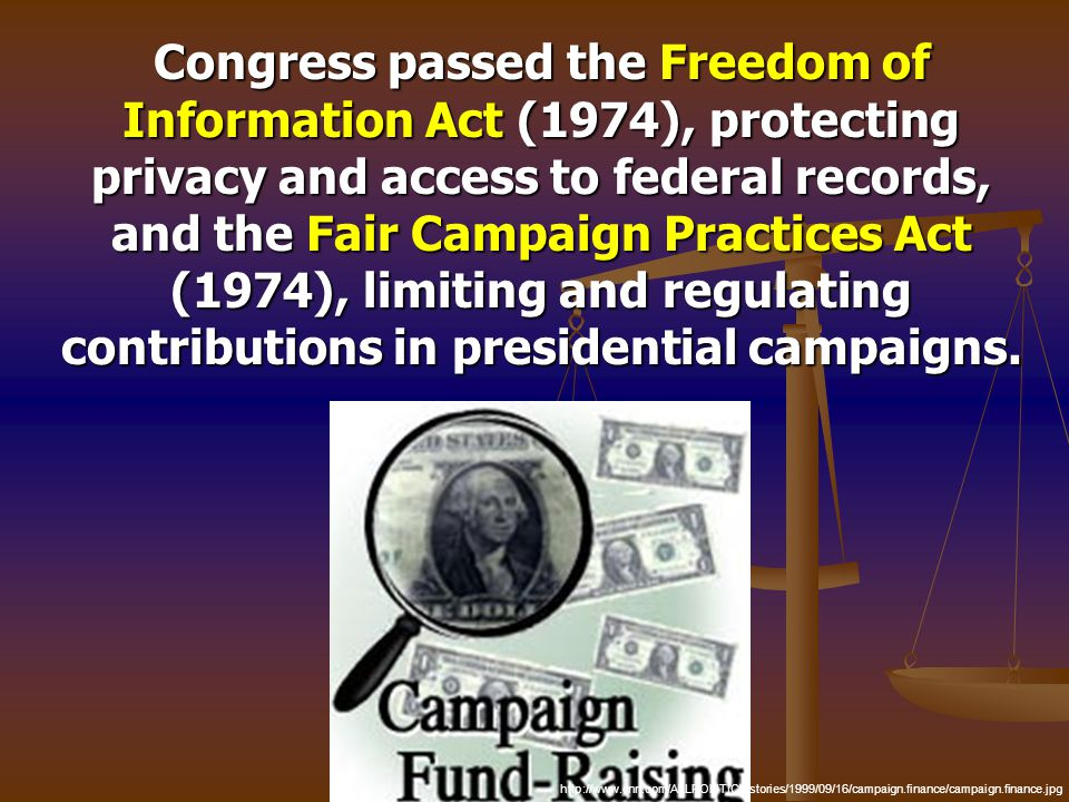 Congress passed the Freedom of Information Act (1974), protecting privacy and access to federal records, and the Fair Campaign Practices Act (1974), l