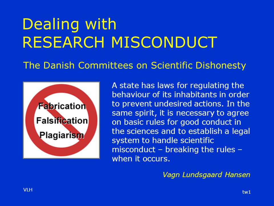 VLH tw1 Dealing with RESEARCH MISCONDUCT A state has laws for regulating the behaviour of its inhabitants in order to prevent undesired actions.