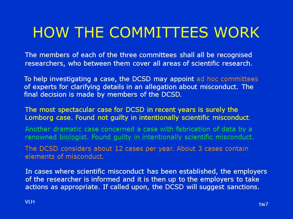 VLH tw7 HOW THE COMMITTEES WORK The members of each of the three committees shall all be recognised researchers, who between them cover all areas of scientific research.