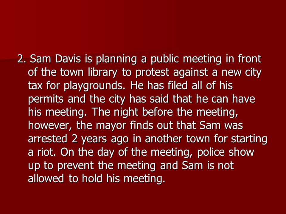 2. Sam Davis is planning a public meeting in front of the town library to protest against a new city tax for playgrounds. He has filed all of his perm