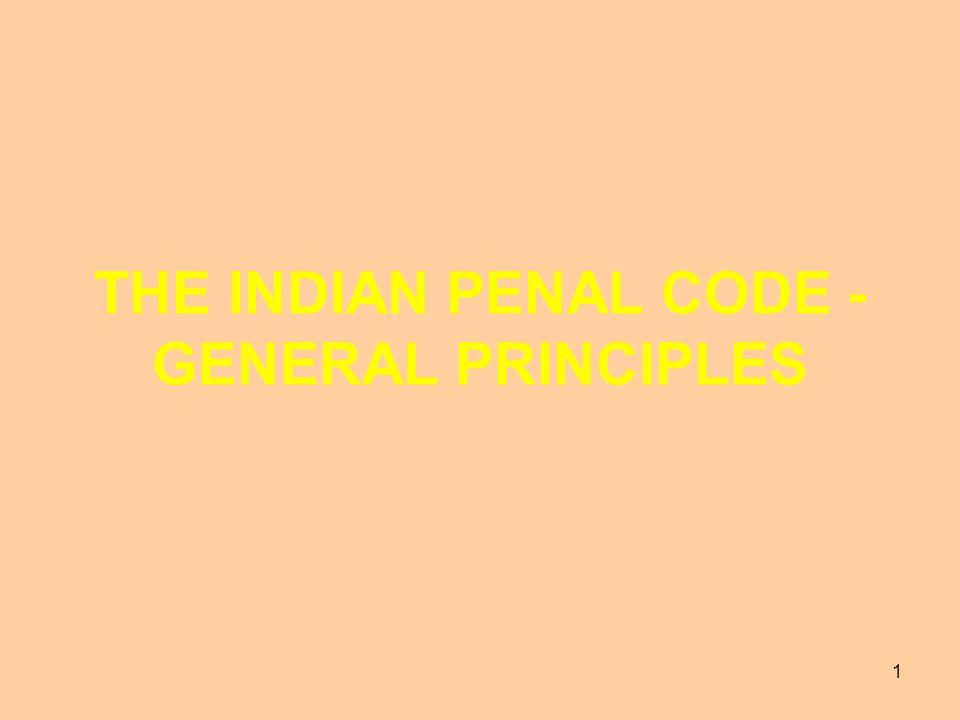 1 THE INDIAN PENAL CODE - GENERAL PRINCIPLES
