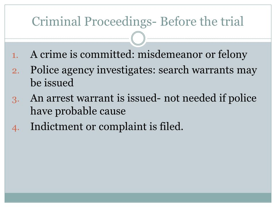 Criminal Proceedings- Before the trial 1. A crime is committed: misdemeanor or felony 2.