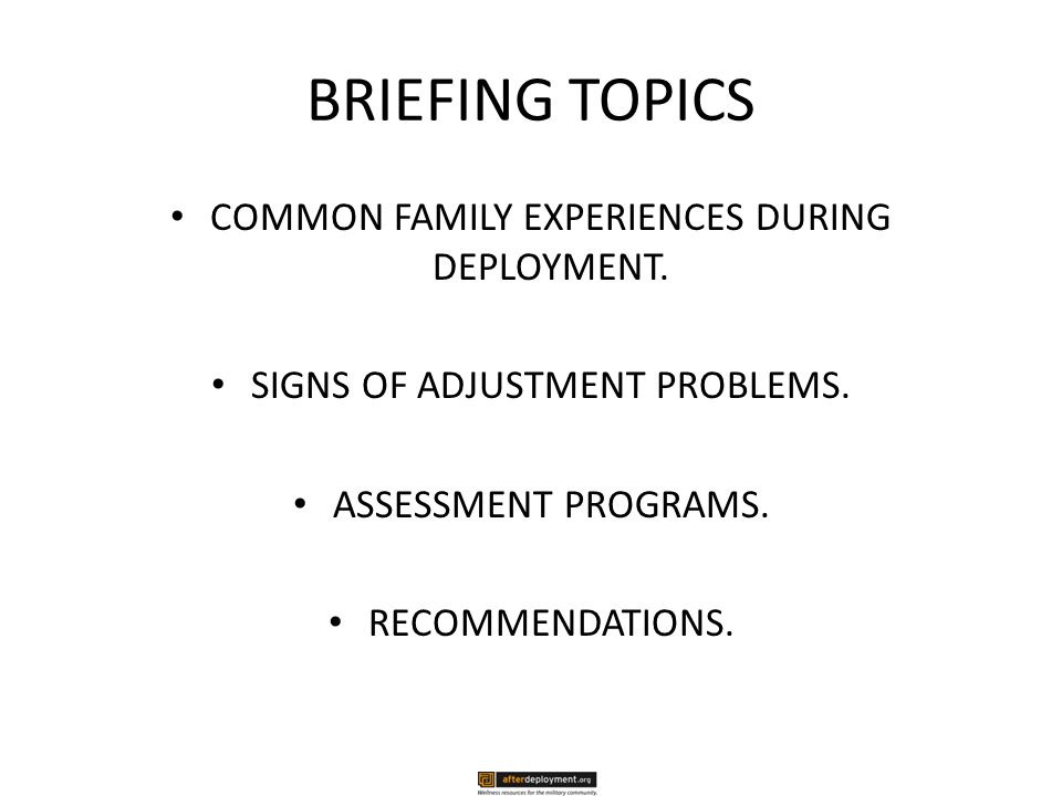 BRIEFING TOPICS COMMON FAMILY EXPERIENCES DURING DEPLOYMENT.