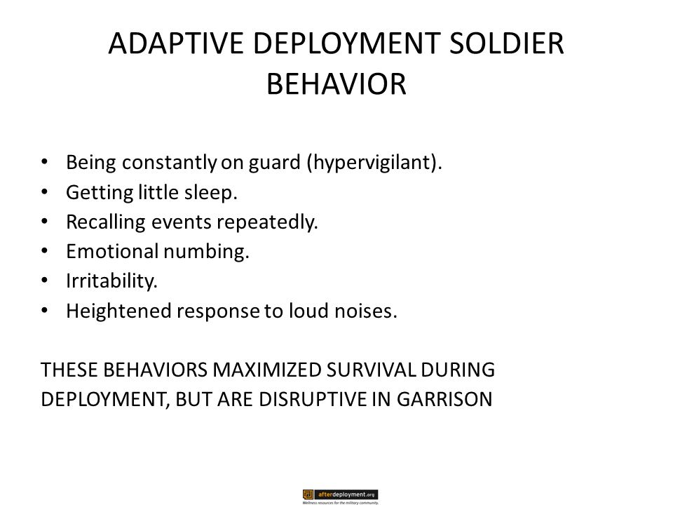 ADAPTIVE DEPLOYMENT SOLDIER BEHAVIOR Being constantly on guard (hypervigilant).