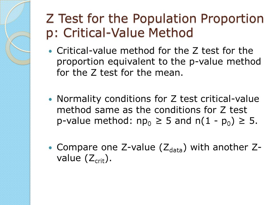 Z Test for the Population Proportion p: Critical-Value Method Critical-value method for the Z test for the proportion equivalent to the p-value method