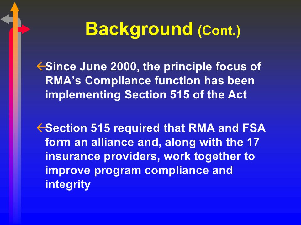 Background (Cont.) ßSince June 2000, the principle focus of RMA's Compliance function has been implementing Section 515 of the Act ßSection 515 requir