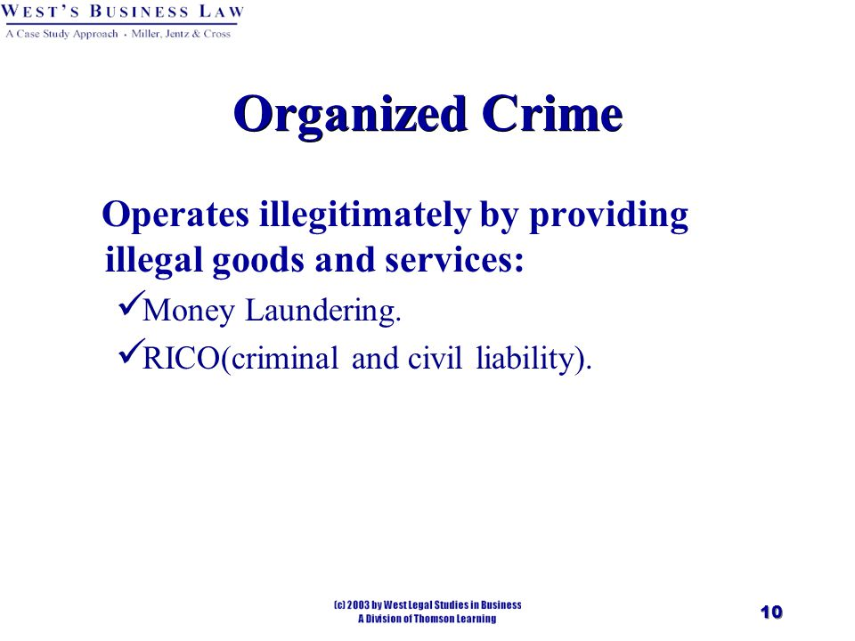 10 Organized Crime Operates illegitimately by providing illegal goods and services: Money Laundering.