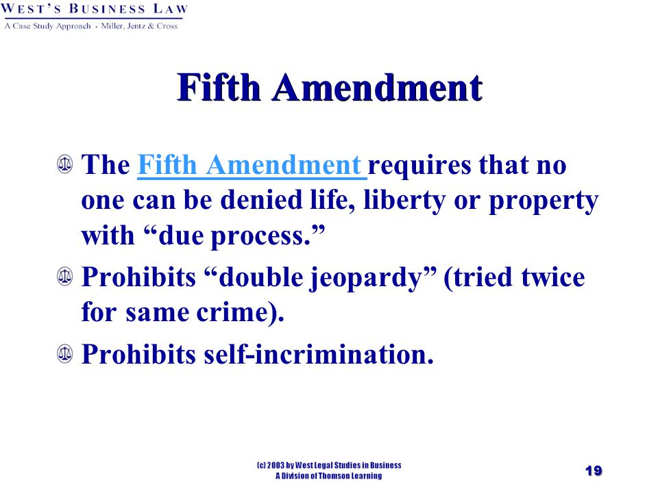 19 Fifth Amendment The Fifth Amendment requires that no one can be denied life, liberty or property with due process. Fifth Amendment Prohibits double jeopardy (tried twice for same crime).