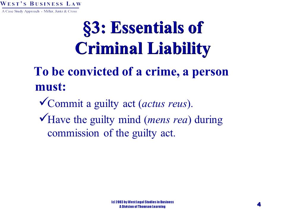 4 §3: Essentials of Criminal Liability To be convicted of a crime, a person must: Commit a guilty act (actus reus).