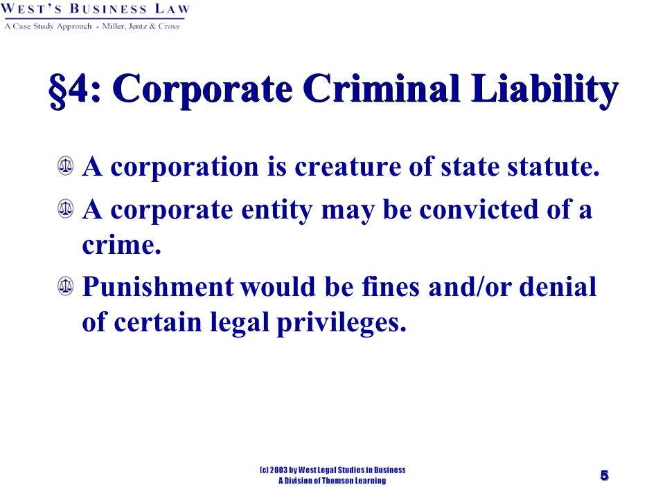 5 §4: Corporate Criminal Liability A corporation is creature of state statute.