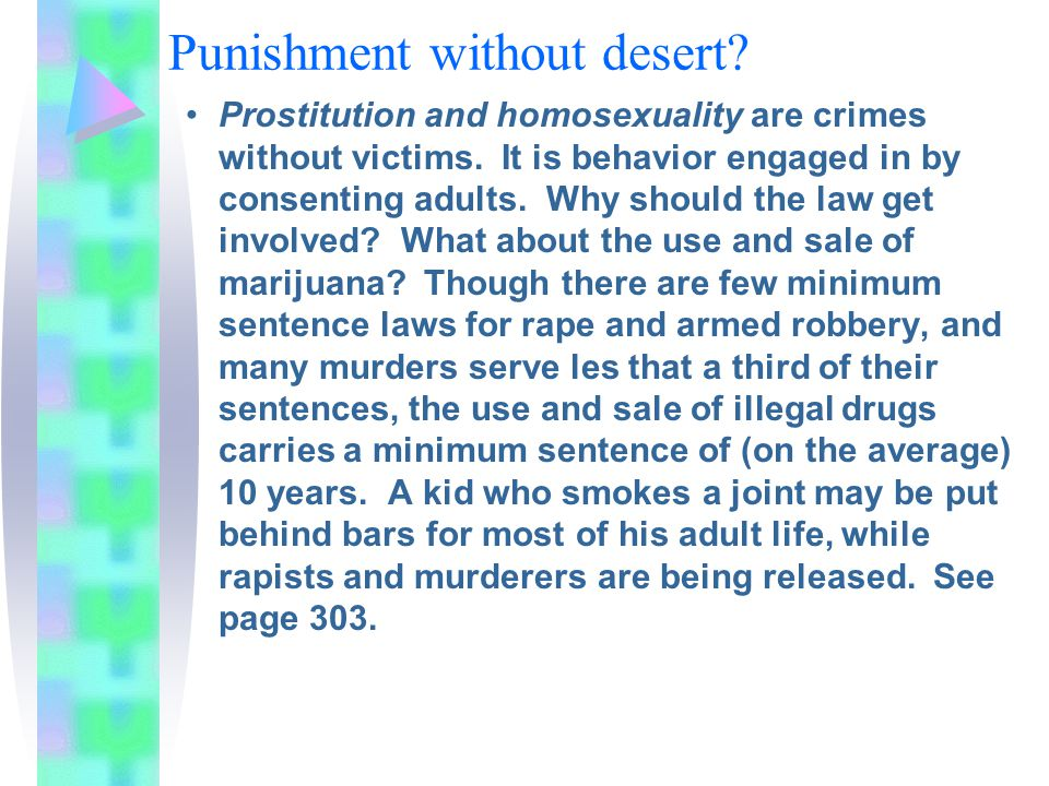 Punishment without desert? Prostitution and homosexuality are crimes without victims. It is behavior engaged in by consenting adults. Why should the l