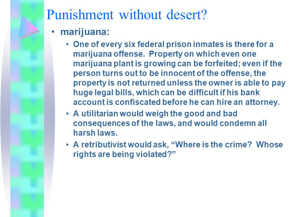 Punishment without desert? marijuana: One of every six federal prison inmates is there for a marijuana offense. Property on which even one marijuana p