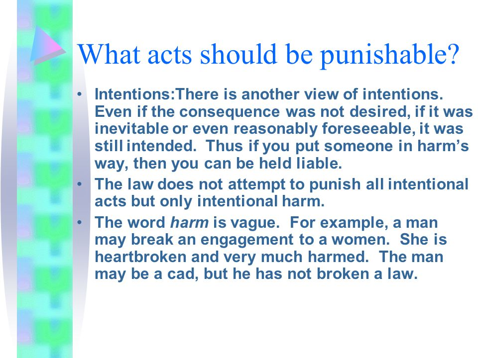 What acts should be punishable? Intentions:There is another view of intentions. Even if the consequence was not desired, if it was inevitable or even