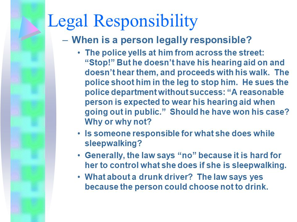 Legal Responsibility –When is a person legally responsible.