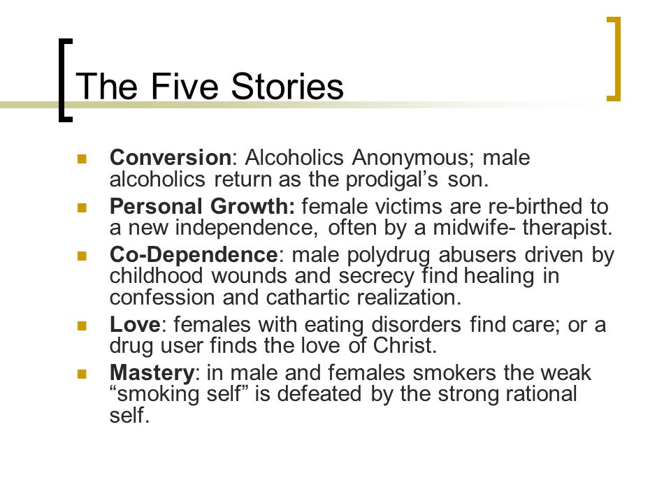 The Five Stories Conversion: Alcoholics Anonymous; male alcoholics return as the prodigal's son.