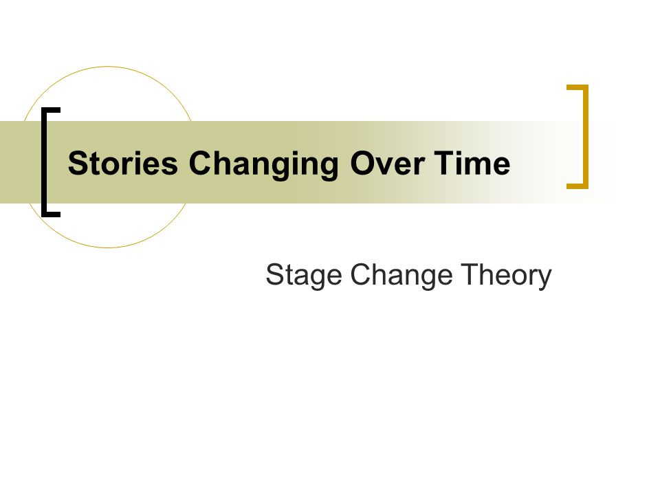 Stories Changing Over Time Stage Change Theory