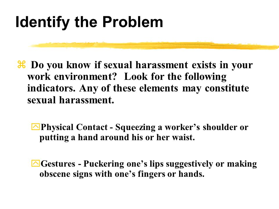 Identify the Problem  Do you know if sexual harassment exists in your work environment.
