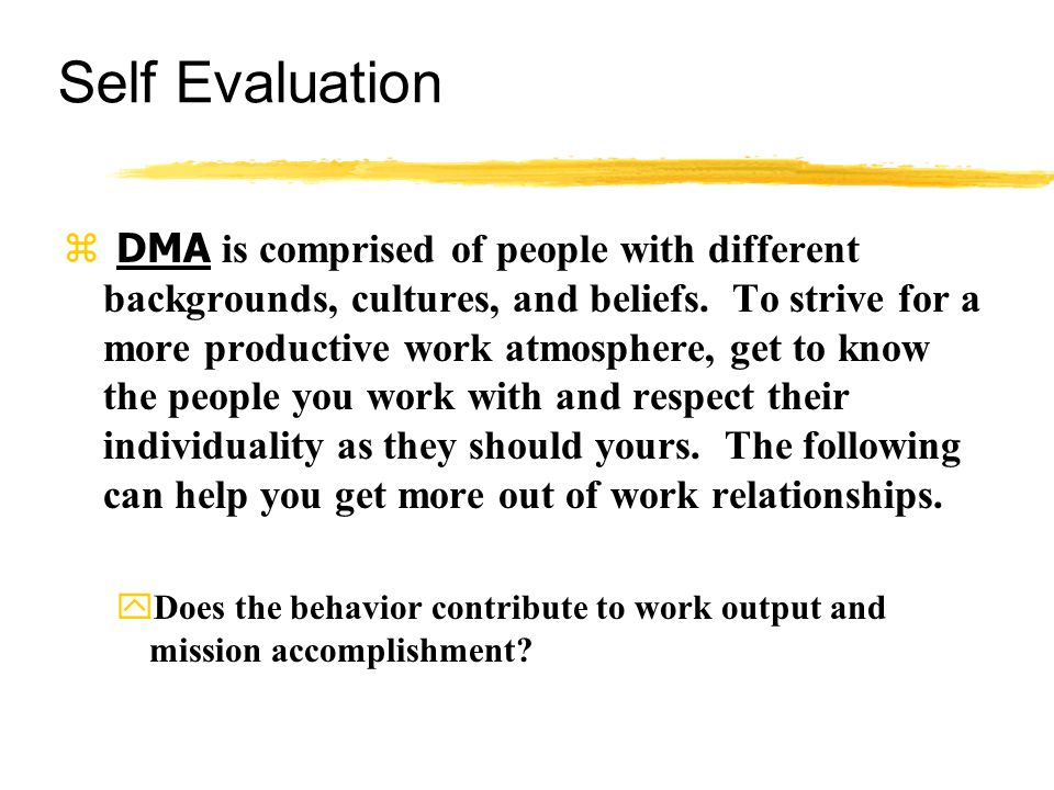 Self Evaluation  DMA is comprised of people with different backgrounds, cultures, and beliefs.