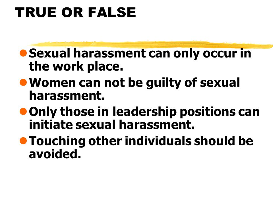 lSexual harassment can only occur in the work place.