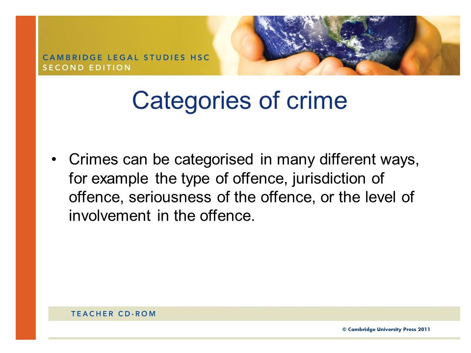 Categories of crime Crimes can be categorised in many different ways, for example the type of offence, jurisdiction of offence, seriousness of the off