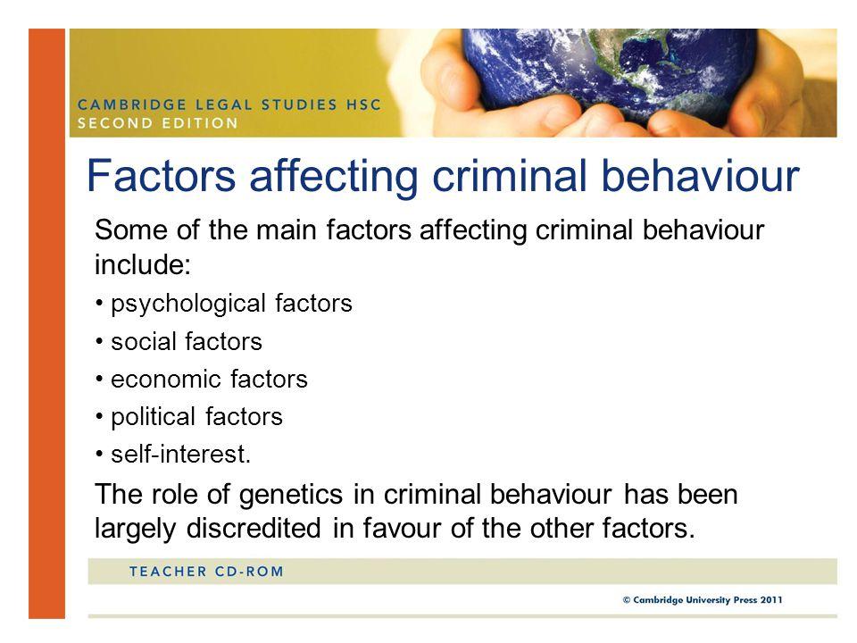 Some of the main factors affecting criminal behaviour include: psychological factors social factors economic factors political factors self-interest.