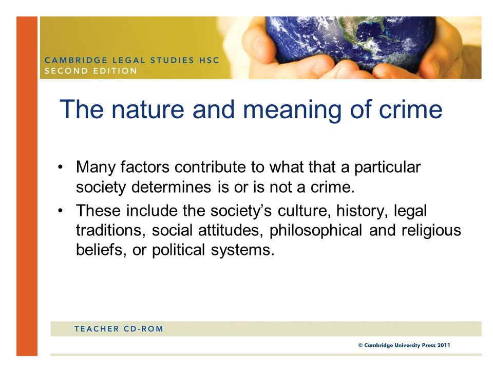 Many factors contribute to what that a particular society determines is or is not a crime. These include the society's culture, history, legal traditi
