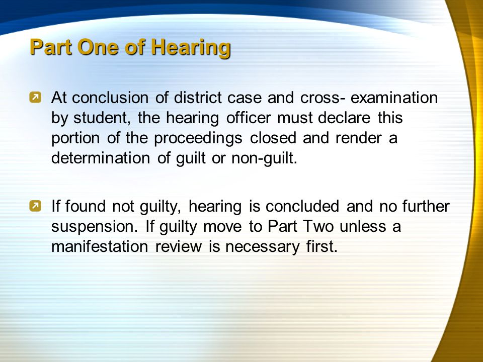 At conclusion of district case and cross- examination by student, the hearing officer must declare this portion of the proceedings closed and render a determination of guilt or non-guilt.