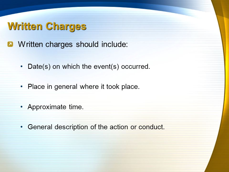 Written Charges Written charges should include: Date(s) on which the event(s) occurred.